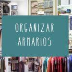 Organizar armarios: trucos y maneras de mantener el orden
